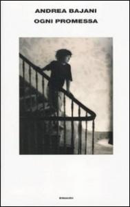 Andrea Bajani, Ogni promessa (Einaudi)
