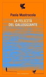 Paola Mastrocola, La felicità del galleggiante (Guanda)