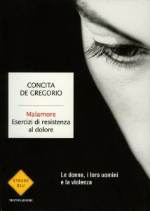 Concita De Gregorio, Malamore (Mondadori) - Le donne provano la temperatura del ferro da stiro toccandolo. Brucia ma non si bruciano. Respirano forte quando l'ostetrica dice 'non urli, non è mica la prima'. Imparano a cantare piangendo...