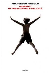 Francesco Piccolo, Momenti di trascurabile felicità (Einaudi) «Nelle pagine del quotidiano, il mercoledì o a volte anche prima, vedo l'annuncio di un film che aspettavo. C'è scritto: da venerdì. Chiudo il giornale sapendo che da venerdì comincerà un segmento di tempo dentro cui una sera, presto, andrò  vederlo.