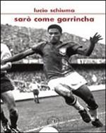 Lucio Schiuma, Sarò come Garrincha (Edizioni Croce)