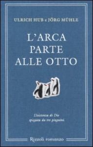 Ulrich Hub e Jörg Mühle, L'arca parte alle otto (Rizzoli)