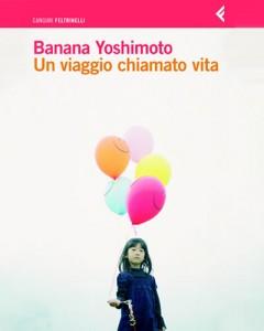 Banana Yoshimoto, Un viaggio chiamato vita (Feltrinelli)