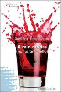 Susanna Bonati Decio, A mia madre (nonostante tutto) - Albatros Il Filo