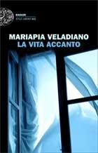 Mariapia Veladiano, La vita accanto (Einaudi) - Una donna brutta non ha a disposizione nessun punto di vista superiore da cui poter raccontare la propria storia.