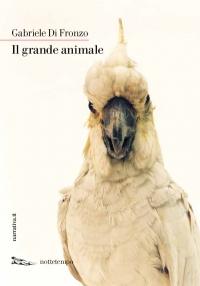 Gabriele Di Fronzo, Il grande animale (Nottetempo)